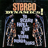 Stereo Dynamics! To Scare Hell Out Of Your Neighbors